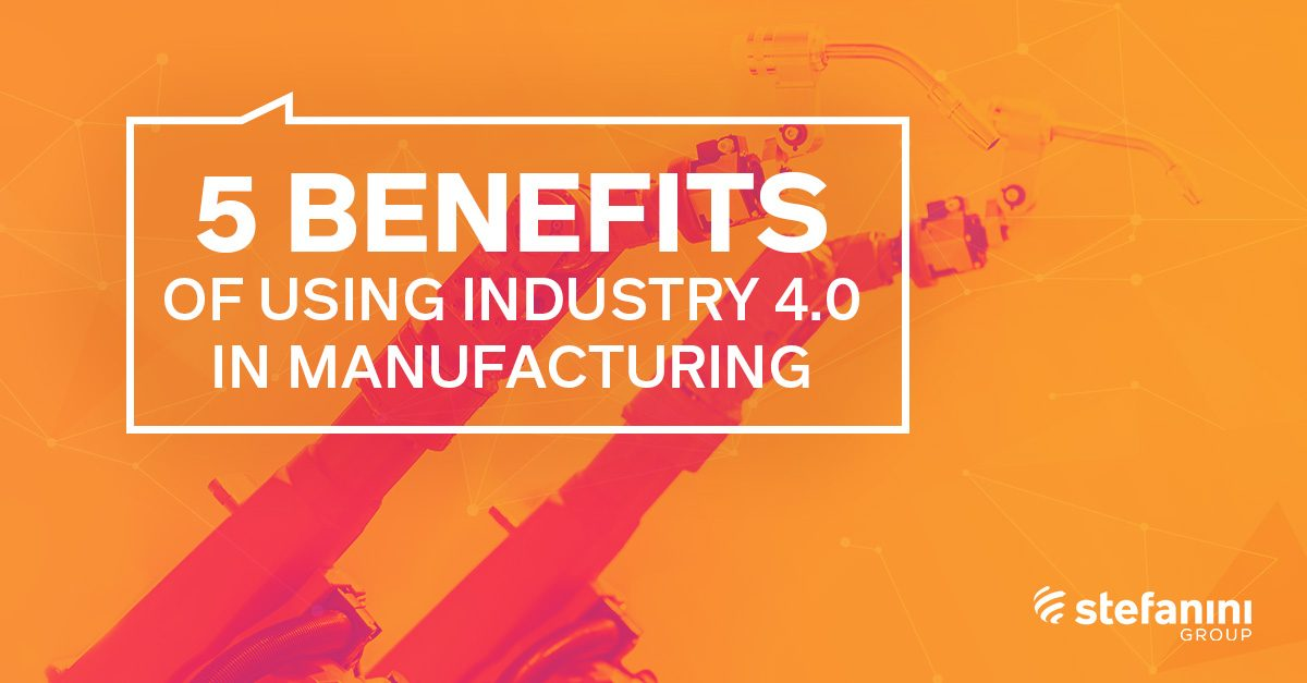 5 Benefits of Using Industry 4.0 in Manufacturing